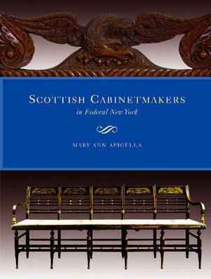 Scottish Cabinetmakers in Federal New York by Mary Ann Apicella