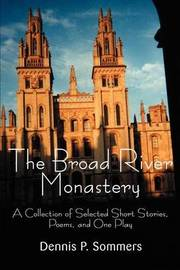 The Broad River Monastery: A Collection of Selected Short Stories, Poems, and One Play by Dennis P Sommers image