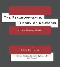 The Psychoanalytic Theory of Neurosis by Otto Fenichel