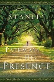 Pathways to His Presence by Charles Stanley