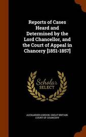 Reports of Cases Heard and Determined by the Lord Chancellor, and the Court of Appeal in Chancery [1851-1857] by Alexander Gordon image