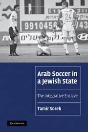 Arab Soccer in a Jewish State by Tamir Sorek image
