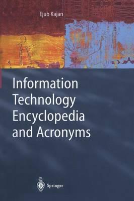 Information Technology Encyclopedia and Acronyms by Ejub Kajan