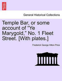 "Temple Bar, or Some Account of ""Ye Marygold,"" No. 1 Fleet Street. [With Plates.] by Frederick George Hilton Price image"