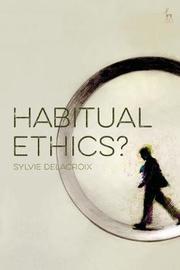 Habitual Ethics? by Sylvie Delacroix