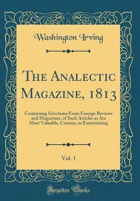 The Analectic Magazine, 1813, Vol. 1 by Washington Irving