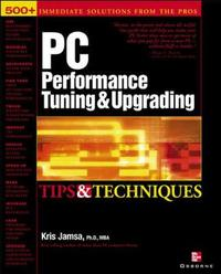 PC Performance Tuning & Upgrading Tips & Techniques by Kris Jamsa