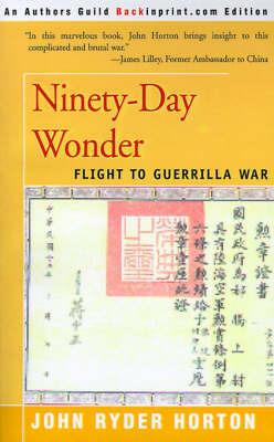 Ninety-Day Wonder: Flight to Guerrilla War by John Ryder Horton image