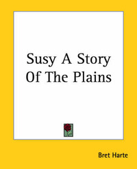 Susy A Story Of The Plains by Bret Harte image