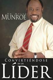 Convirtiendose en un Lider by Myles Munroe