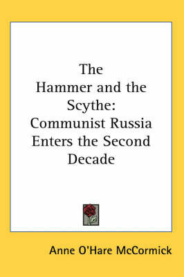 The Hammer and the Scythe: Communist Russia Enters the Second Decade by Anne O'Hare McCormick