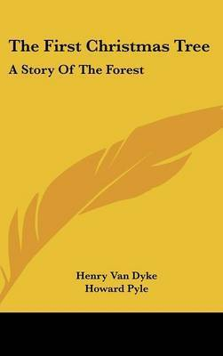 The First Christmas Tree: A Story of the Forest by Henry Van Dyke
