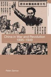China in War and Revolution, 1895-1949 by Peter G. Zarrow