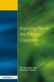 Exploring Play in the Primary Classroom by Gill Beardsley image
