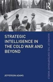 Strategic Intelligence in the Cold War and Beyond by Jefferson Adams
