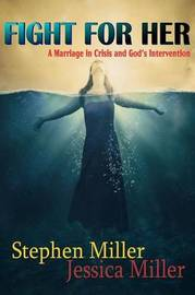 "Fight For Her! ""A Marriage in Crisis and God's Intervention"" by Stephen Miller"
