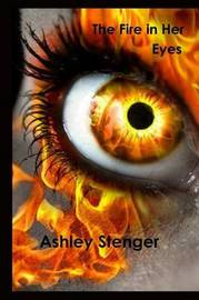 The Fire in Her Eyes by Ashley Stenger