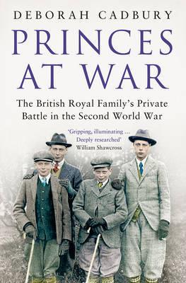 Princes at War by Deborah Cadbury