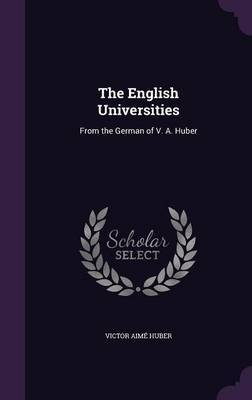The English Universities by Victor Aime Huber image