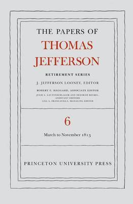 The Papers of Thomas Jefferson, Retirement Series, Volume 6: 11 March to 27 November 1813 by Thomas Jefferson image