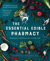 The Essential Edible Pharmacy by Sophie Manolas