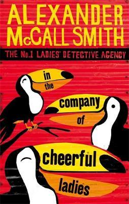 In the Company of Cheerful Ladies (No.1 Ladies' Detective Agency #6) by Alexander McCall Smith
