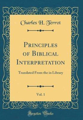 Principles of Biblical Interpretation, Vol. 1 by Charles H. Terrot