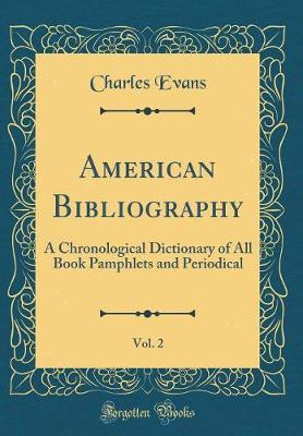 American Bibliography, Vol. 2 by Charles Evans