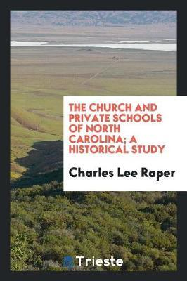 The Church and Private Schools of North Carolina; A Historical Study by Charles Lee Raper