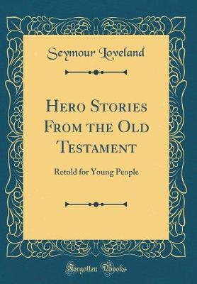 Hero Stories from the Old Testament by Seymour Loveland