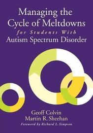 Managing the Cycle of Meltdowns for Students With Autism Spectrum Disorder by Geoffrey T. Colvin