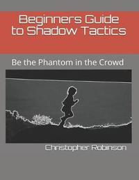 Beginners Guide to Shadow Tactics by Christopher Robinson