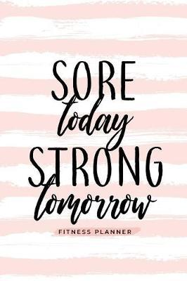 Sore Today Strong Tomorrow Fitness Planner by Soul Sisters