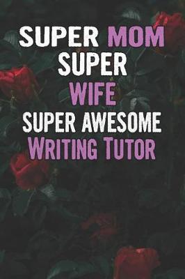 Super Mom Super Wife Super Awesome Writing Tutor by Unikomom Publishing