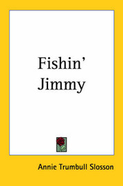 Fishin' Jimmy by Annie (Trumbull) Slosson image