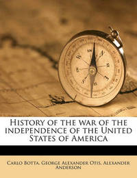 History of the War of the Independence of the United States of America Volume 1 by Carlo Botta