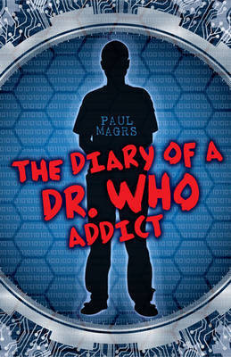 """The Diary of a """"Dr Who"""" Addict by Paul Magrs"""