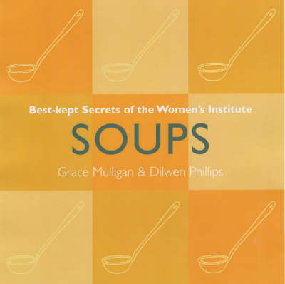 Soups: Best Kept Secrets of the Women's Institute by Grace Mulligan