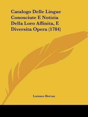 Catalogo Delle Lingue Conosciute E Notizia Della Loro Affinita, E Diversita Opera (1784) by Lorenzo Hervas