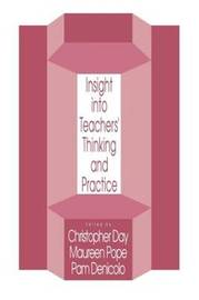 Insights Into Teachers' Thinking And Practice by Christopher Day