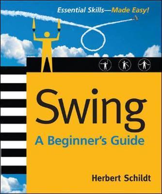Swing: A Beginner's Guide by Herbert Schildt