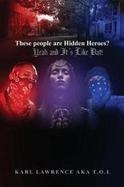 These People Are Hidden Heroes? by Karl Lawrence Aka T O L image