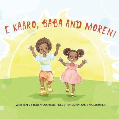 E Kaaro, Baba and Moren! by Robin Oloyede