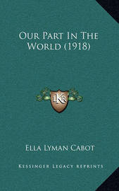 Our Part in the World (1918) by Ella Lyman Cabot