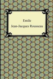 Emile, Or, Concerning Education by Jean Jacques Rousseau