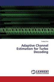 Adaptive Channel Estimation for Turbo Decoding by Guo Yuqing
