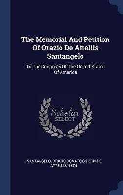 The Memorial and Petition of Orazio de Attellis Santangelo