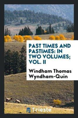 Past Times and Pastimes by Windham Thomas Wyndham-Quin image