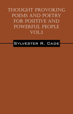Thought Provoking Poems and Poetry for Positive and Powerful People - Vol.1 by Sylvester R Cade image
