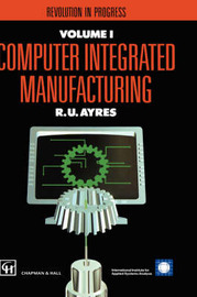 Computer Integrated Manufacturing by Robert U Ayres